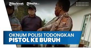Oknum Polisi di Deli Serdang Todongkan Pistol ke Buruh, Video Dihapus sang Polisi