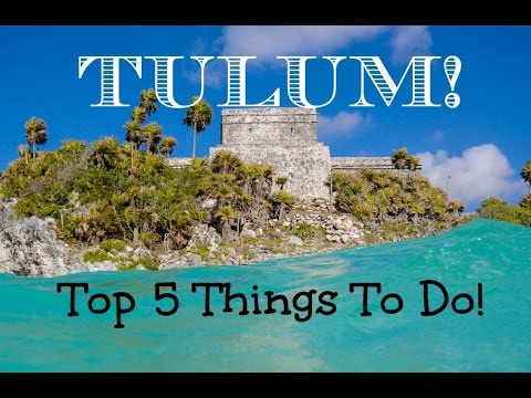 Top 5 Things To Do in Tulum | What to do in Tulum?