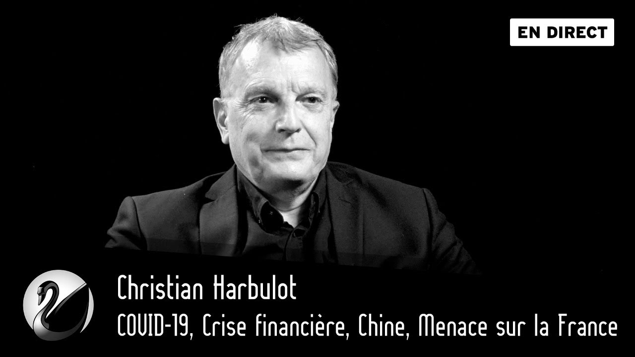 Christian Harbulot : COVID-19, Crise financière, Chine, Menace sur la France.