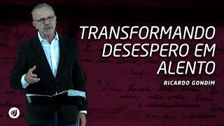 TRANSFORMANDO DESESPERO EM ALENTO | Ricardo Gondim