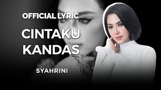 SYAHRINI - CINTAKU KANDAS (Official Lyric Video)