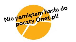 Jak zmienić hasło poczta Onet.pl? Nie pamiętam hasła
