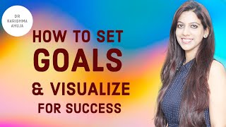 Goal Setting & Visualization Tips for Success I Dr Karishma Ahuja