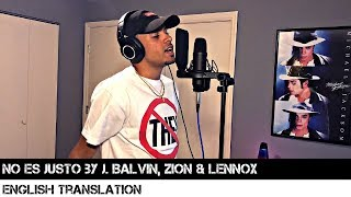 No Es Justo By J. Balvin, Zion & Lennox English Translation