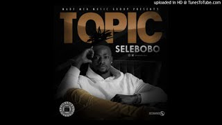 Selebobo   Topic (Mp3 Music Audio Song) Fast Download