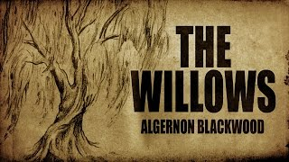 """The Willows"" Algernon Blackwood classic horror audio book ― Chilling Tales for Dark Nights"