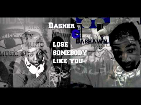 Dasher&Dashawn-Lose Somebody Like You 2013