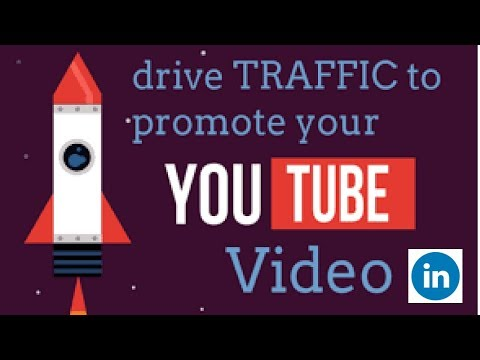 how to drive more traffic to your youtube videos using linkedin 2018