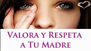 Valora y respeta a tu madre, Una historia para reflexionar, (reflexión)