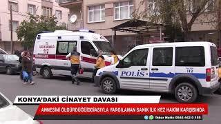 Konya'da annesini bıçakla öldürdüğü iddia edilen sanık hakim karşısında