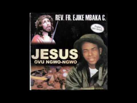 Rev. Fr. Ejike C. Mbaka - Music - #2 of #8 - Jesus Ovu Ngwo-Ngwo