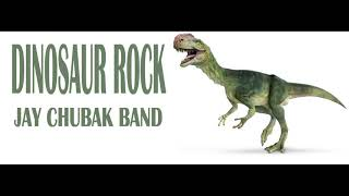 JAY CHUBAK BAND – DINOSAUR ROCK