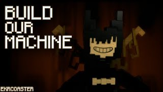 """""""BUILD OUR MACHINE"""" 