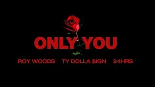 Roy Woods   Only You (ft. Ty Dolla &ign & 24Hrs)