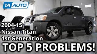 Top 5 Problems Nissan Titan Truck 1st Generation 2004-2015