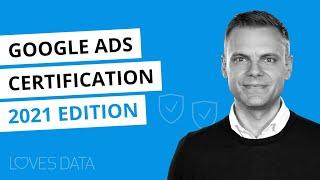 Google Ads Certification // 2021 Edition