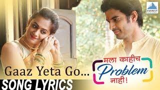 Gaaz Yeta Go Song with Lyrics   Marathi Songs   Mala Kahich Problem Nahi   Bela Shende