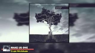 Make Us One - Evan Wickham (2013) | Christian Songs