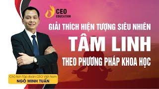 Giải Thích Các Hiện Tượng Tâm Linh, Siêu Nhiên   Ngô Minh Tuấn | Học Viện CEO Việt Nam