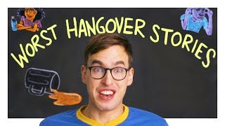 Our Worst Hangovers Ever