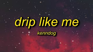 Kenndog – Drip Like Me (Lyrics)   i'm sorry for dripping but drip is what i do