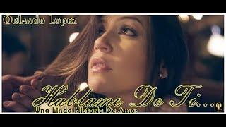 Orlando López- Háblame de Ti ( Vídeo Oficial)