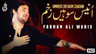 UNNEES SO HAIN ZAKHM | FARHAN ALI WARIS | New Exclusive | NOHA | 2016