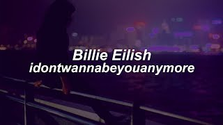 idontwannabeyouanymore // Billie Eilish  (Lyrics)