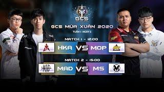 HKA vs MOP   MAD vs MS [Tuần 1 - Ngày 2]   GCS Mùa Xuân 2020