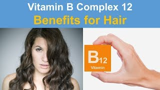 Vitamin B Complex 12 Benefits For Hair