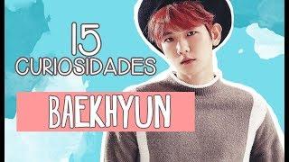 15 Curiosidades - Baekhyun de EXO