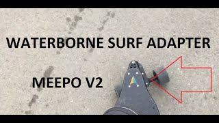 Waterborne Surf Adapter On Meepo V2