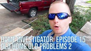 Home Investigator: Episode 15 - Old Home Old Problems 2