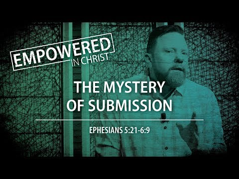 """The Mystery of Submission"" (Eph. 5:21-6:9) — Session #11"