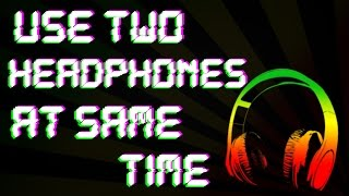 Use Two Headphones At Same Time