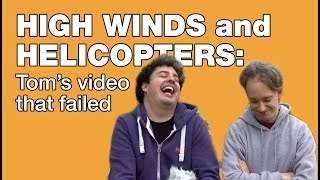 High Winds and Helicopters: Tom's Failed Video