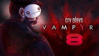Cry Plays: Vampyr [P8]
