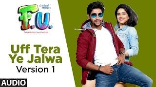 Uff Tera Ye Jalwa (Version 1) Full Audio Song | FU   - YouTube