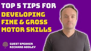 😀 5 Tips For Developing Fine & Gross Motor Skills | Guest Richard Addley