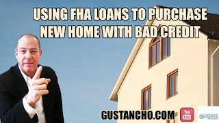 Using FHA Loans To Purchase New Home With Bad Credit
