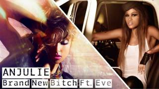 Anjulie - Brand New Bitch (Remix ft. Eve)