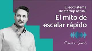 El ecosistema de startup actual: El mito de escalar rápido