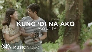 Kung 'Di Na Ako   Agsunta (Music Video)