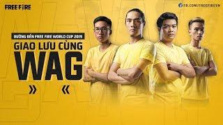 [FREE FIRE WORLD CUP 2019] GIAO LƯU CÙNG WAG - STREAMER