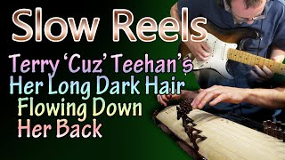 Slow Reels - Teehans / Her Long Dark Hair Flowing Down Her Back