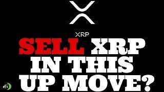 SELL XRP IN THIS UP MOVE? (THIS IS WHAT WE THINK)