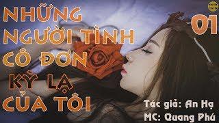 Những người tình cô đơn kỳ lạ của tôi Tập 01 - Tác giả An Hạ - MC Quang Phú - Nghiện Truyện