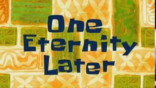 One eternity later | Spongebob Timecards