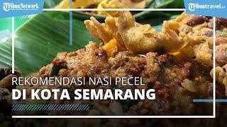 Rekomendasi 5 Tempat Sarapan Nasi Pecel di Semarang, Terkenal Murah dan Enak