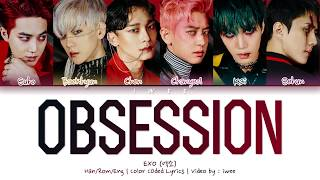 EXO (엑소) - OBSESSION (Han|Rom|Eng) Color Coded Lyrics/한국어 가사